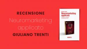 """Recensione del libro """"Neuromarketing applicato"""" di Giuliano Trenti"""